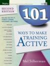 101 Ways to Make Training Active (Active Training Series) - Mel Silberman