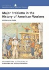 Major Problems in the History of American Workers: Documents and Essays (Major Problems in American History Series), 2nd Edition - Eileen Boris, Thomas Paterson, Nelson Lichtenstein