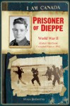 Prisoner of Dieppe: World War II, Alistair Morrison, Occupied France, 1942 - Hugh Brewster