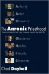 The Aaronic Priesthood: Seven Principles That Will Make This Power a Part of Your Daily Life - Chad G. Daybell