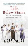 Life Below Stairs: The Real Life of Servants, the Edwardian Era to 1939. Pamela Horn - Pamela Horn