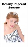 Beauty Pageant Secrets: Your Guide to Success in Pageant Competitions - Lisa Brown
