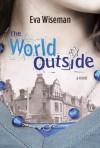 The World Outside - Eva Wiseman