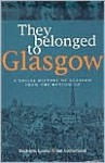 They Belonged to Glasgow: The City from the Bottom Up - Rudolph Kenna, Ian Sutherland