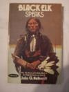 Black Elk Speaks: Being the Life Story of a Holy Man of the Oglala Sioux - Nicholas Black Elk, John G. Neihardt