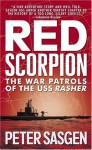 Red Scorpion: The War Patrols of the USS Rasher - Peter Sasgen
