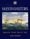 Westcoasters: Boats That Built British Columbia - Tom Henry