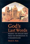 God's Last Words: Reading the English Bible from the Reformation to Fundamentalism - David S. Katz