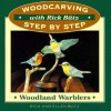 Woodcarving with Rick Butz: Warblers (Woodcarving Step by Step with Rick Butz) - Richard Butz, Ellen Butz