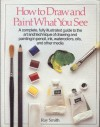 How to Draw and Paint What You See - Ray Campbell Smith