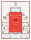 The Cookbook Library: Four Centuries of the Cooks, Writers, and Recipes That Made the Modern Cookbook - Anne Willan, Mark Cherniavsky, Kyri Claflin