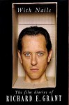 With Nails: The Film Diaries of Richard E. Grant - Richard E. Grant