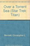 Over a Torrent Sea (Star Trek: Titan, #9) - Christopher L. Bennett