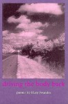 DRIVING THE BODY BACK (Knopf Poetry Series, No 23) - Mary Swander