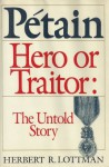 Petain, Hero or Traitor: The Untold Story - Herbert R. Lottman