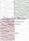 When We Arrive: A New Literary History of Mexican America - Jose F. Aranda jr.