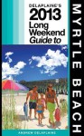 Delaplaine's 2013 Long Weekend Guide to Myrtle Beach - Andrew Delaplaine