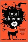 Total Oblivion, More or Less: A Novel - Alan DeNiro