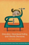 Education, Disordered Eating and Obesity Discourse: Fat Fabrications - John Evans, Brian Davies, Emma Rich, Rachel Allwood