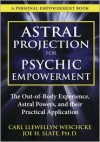 Astral Projection for Psychic Empowerment: The Out-Of-Body Experience, Astral Powers, and Their Practical Application - Carl Llewellyn Weschcke, Joe H. Slate