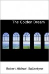 The Golden Dream - R.M. Ballantyne