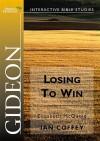 Gideon: Losing To Win (Spring Harvest Bible Studies) (Spring Harvest Bible Studies) (Spring Harvest Bible Studies) - Elizabeth Mcquoid