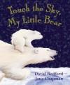 Touch the Sky, My Little Bear - David Bedford, Jane Chapman