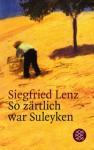 So zärtlich war Suleyken. Masurische Geschichten. - Siegfried Lenz