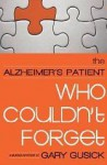 The Alzheimer's Patient Who Couldn't Forget - Gary Gusick