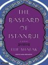 The Bastard of Istanbul - Elif Shafak, Laural Merlington
