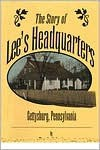 The Story Of Lee's Headquarters, Gettysburg, Pa - Timothy H. Smith