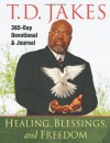 Healing, Blessings, and Freedom: 365-Day Devotional and Journal - T.D. Jakes