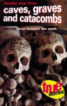 Caves, Graves, and Catacombs: Secrets from Beneath the Earth - Natalie Jane Prior