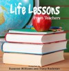 Life Lessons From Teachers - Reev Robledo, Kay Shostak, Cindy Nappa McCabe, Christine Collier, Ann Crediford, Irmgard Williams, Theresa Elders, Clare Cartagena, Kristyn Phipps, Joan Hall, Joan Clayton, Susan Sundwall, Kathryn Coulibaly, Helen L. Hoover, Mary Beth Dahl, Valerie Ray, Chrstine Henderso