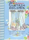 Curtain Recipes: Enjoy Making Your Own Curtains - Wendy Baker