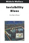Invisibility Blues: From Pop to Theory - Michele Wallace