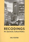 Recodings: Art, Spectacle, Cultural Politics - Hal Foster