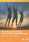 The Critical Practitioner in Social Work and Health Care - Sandy Fraser, Sarah Matthews