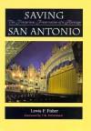 Saving San Antonio: The Precarious Preservation of a Heritage - Lewis F. Fisher, T.R. Fehrenbach
