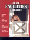 Horse Facilities Handbook - Eileen Wheeler, William R. Koenig, Jay Harmon, Pat Murphy, David Freeman