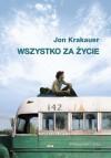 Wszystko za życie - Jon Krakauer, Magdalena Jakóbczyk-Rakowska