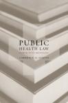 Public Health Law: Power, Duty, Restraint - Lawrence O. Gostin, Larry O. Gostin