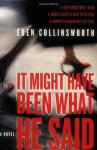 It Might Have Been What He Said: A Novel - Eden Collinsworth