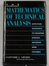The Mathematics of Technical Analysis: Applying Statistics to Trading Stocks, Options and Futures - Clifford J. Sherry
