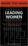 Inside the Minds: Leading Women: 8 Case Studies on What It Takes to Succeed and Have It All in the 21st Century - Aspatore Books