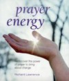 Prayer Energy: Rediscover the Power of Prayer to Bring about Change - Richard Lawrence, Mark Bennett