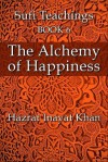 The Alchemy of Happiness (The Sufi Teachings of Hazrat Inayat Khan) - Hazrat Inayat Khan, John Fabian