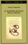 Il rumore sottile della prosa - Giorgio Manganelli, Paola Italia