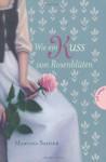 Wie ein Kuss von Rosenblüten - Martina Sahler