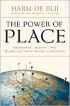 The Power of Place: Geography, Destiny, and Globalization's Rough Landscape - H.J. de Blij